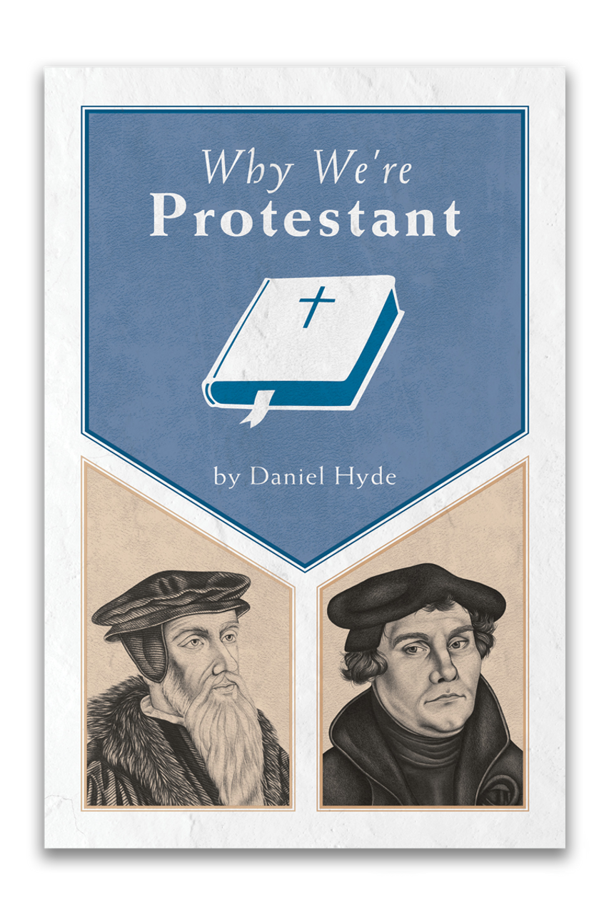 Why We're Protestant: A Reformation 500 Declaration (Booklet)