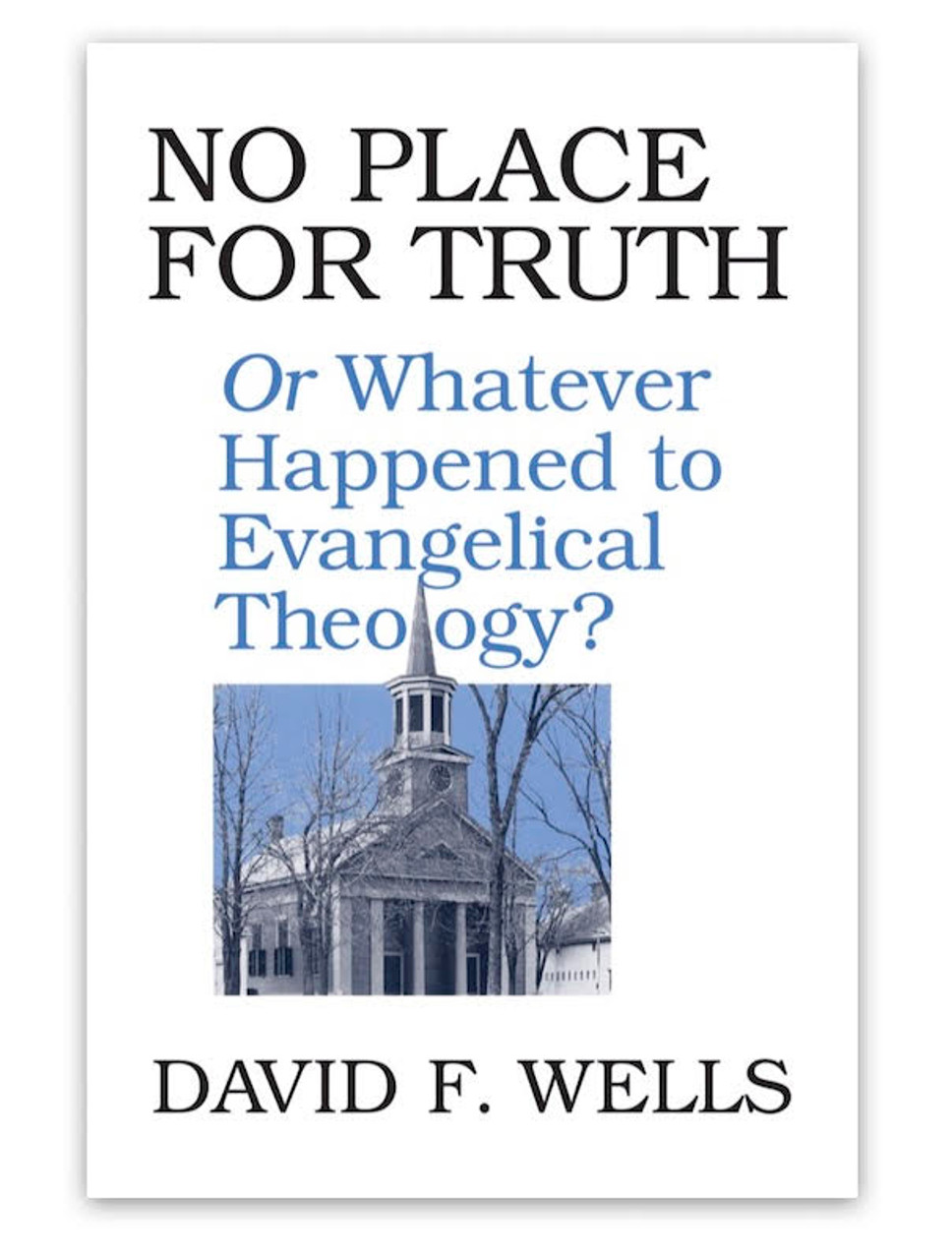 No Place for Truth: Or Whatever Happened to Evangelical Theology? (Paperback)