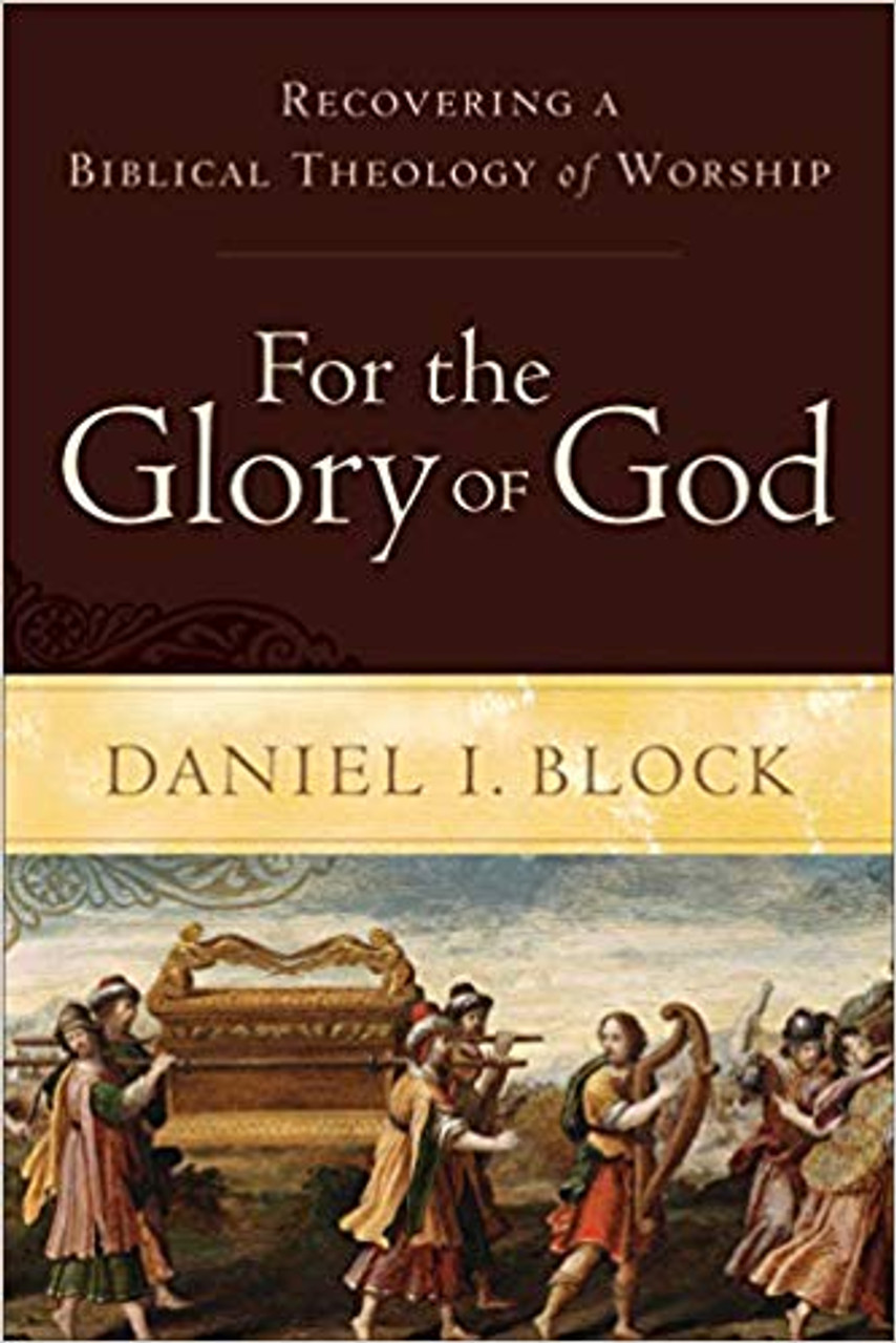 For the Glory of God: Recovering a Biblical Theology of Worship (Paperback)