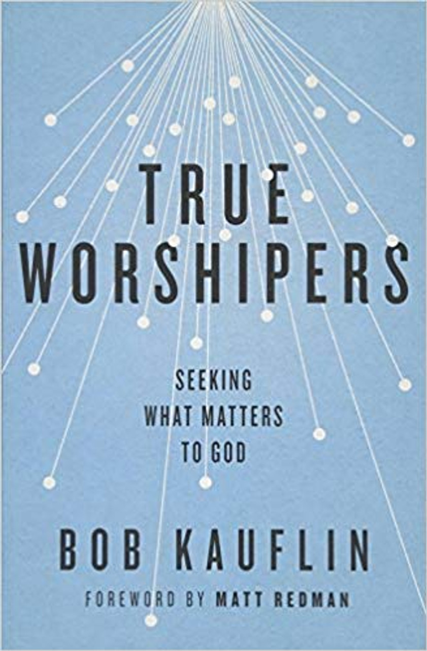 True Worshipers: Seeking What Matters to God (Paperback)