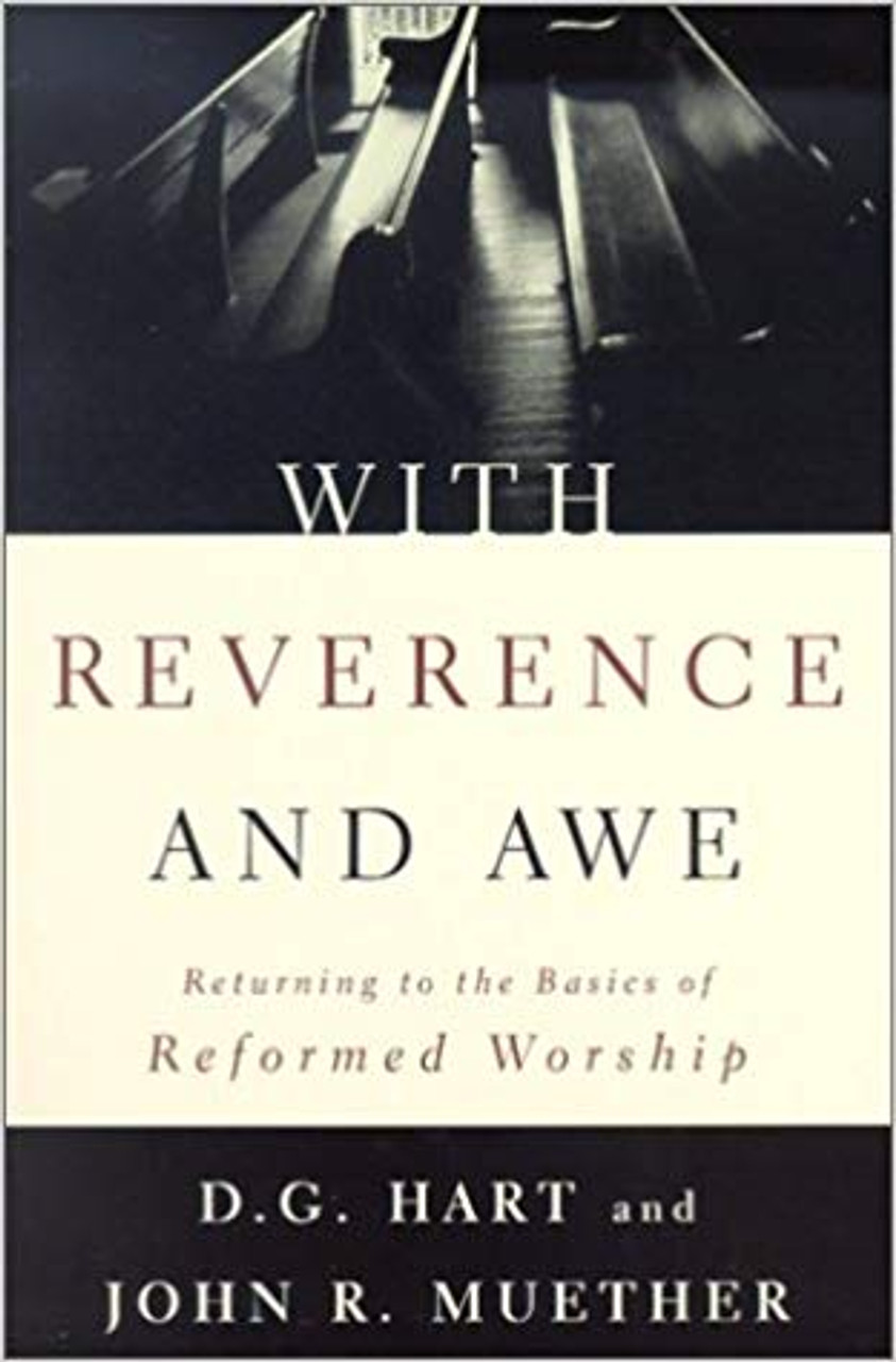 With Reverence and Awe: Returning to the Basics of Reformed Worship (Paperback)