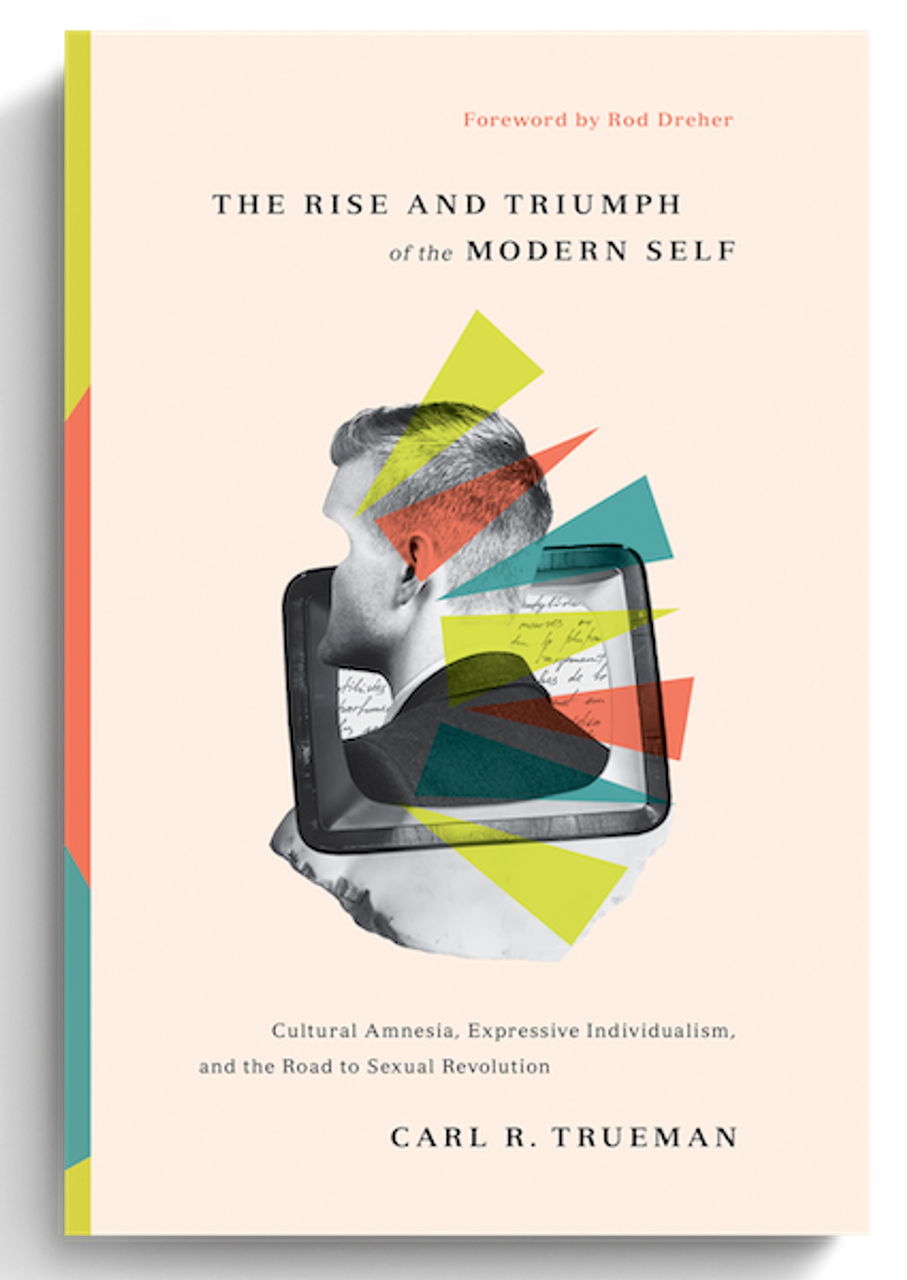 The Rise and Triumph of the Modern Self: Cultural Amnesia, Expressive Individualism, and the Road to Sexual Revolution (Hardcover)