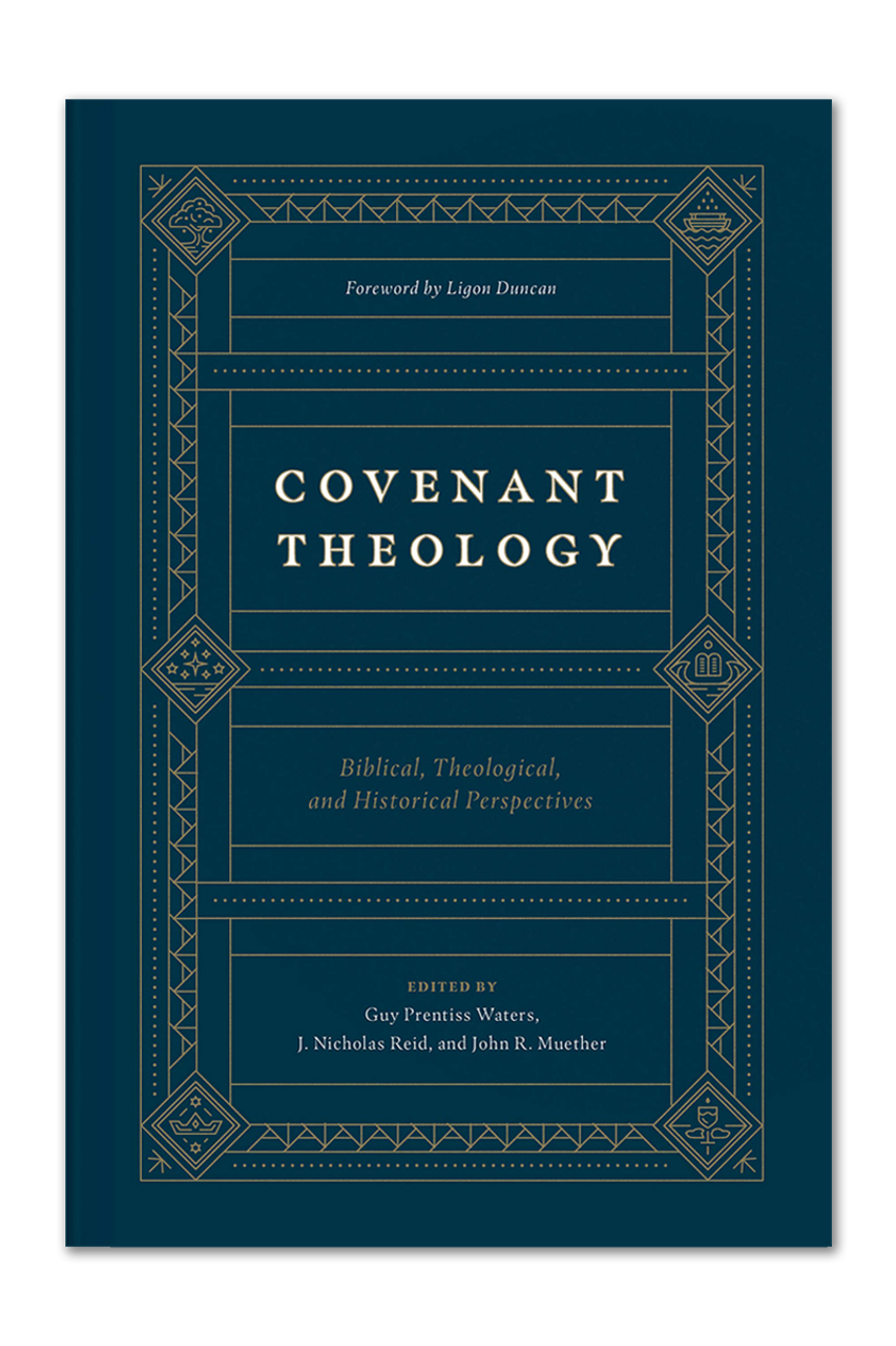 Covenant Theology: Biblical, Theological, and Historical Perspectives