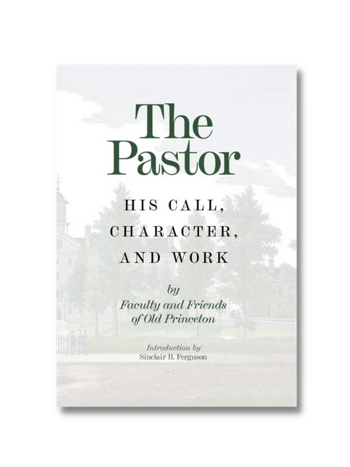 The Pastor: His Call, Character, and Work (Clothbound)