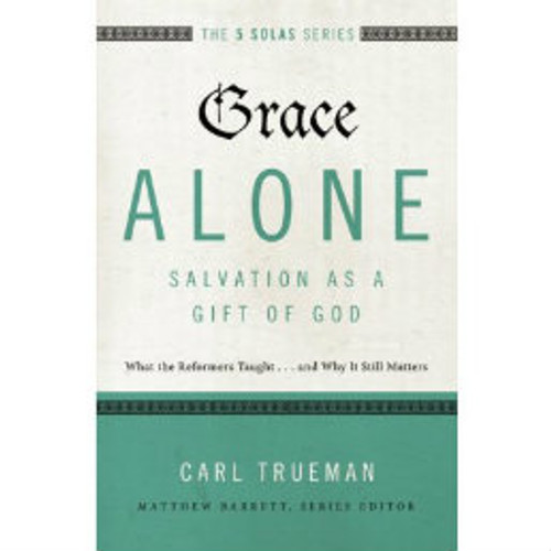 Grace Alone: Salvation as a Gift of God (Paperback)