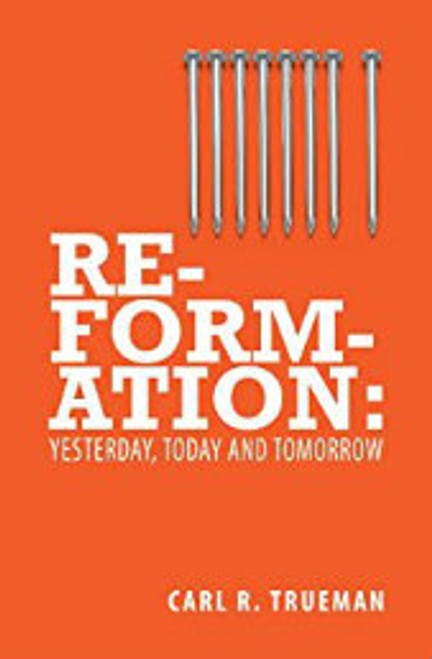 Reformation: Yesterday, Today and Tomorrow (Paperback)