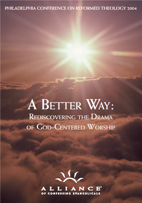 A Better Way: Rediscovering the Drama of God-Centered Worship PCRT 2004 Pre-Conference (mp3 Disc)