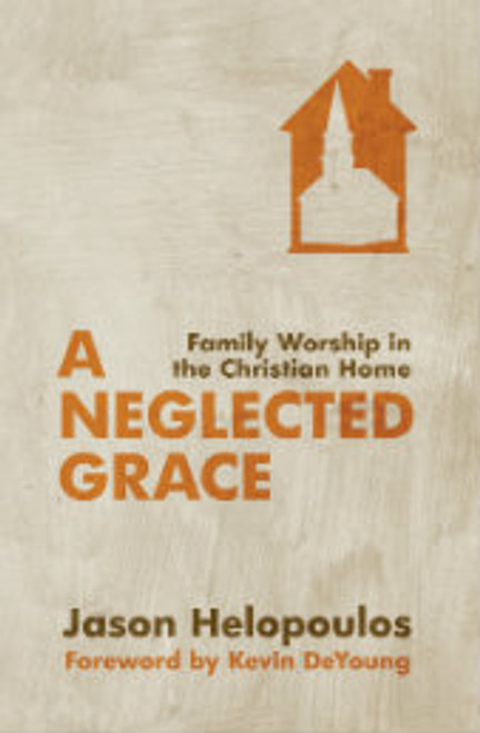 A Neglected Grace: Family Worship in the Christian Home (Paperback)