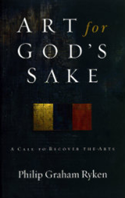 Art for God's Sake: A Call to Recover the Arts (Paperback)