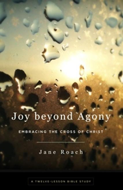 Joy Beyond Agony: Embracing the Cross of Christ (Paperback)