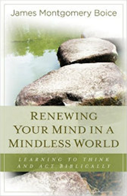 Renewing Your Mind in a Mindless World (Paperback)