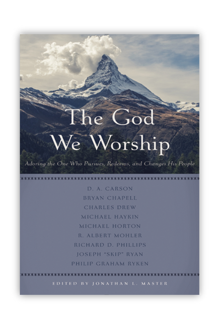 The God We Worship: Adoring the One Who Pursues, Redeems, and Changes His People (Paperback)