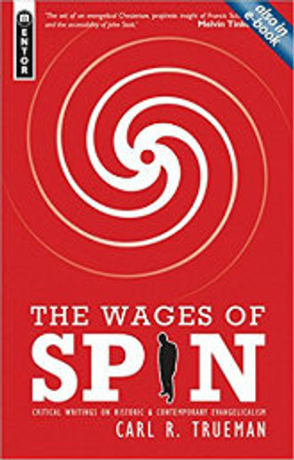 The Wages of Spin: Critical Writings on Historical and Contemporary Evangelicalism (Paperback)