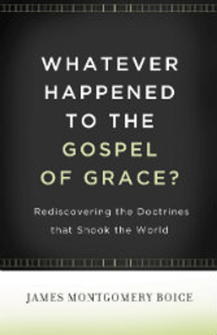 Whatever Happened to the Gospel of Grace? (Paperback)