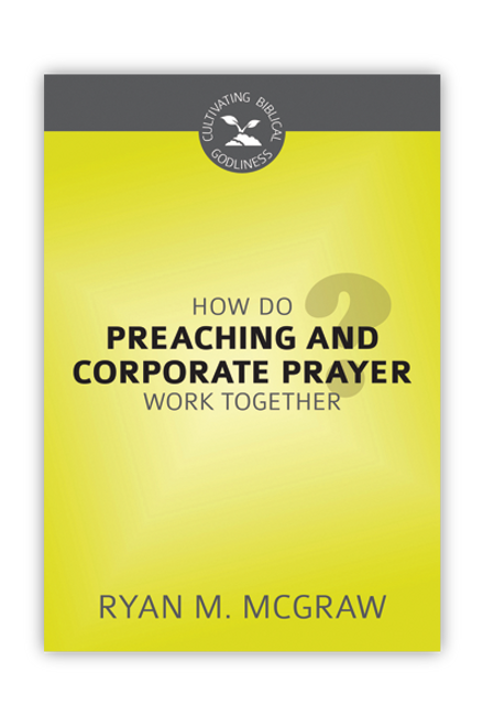 How Do Preaching and Corporate Prayer Work Together? (Paperback)