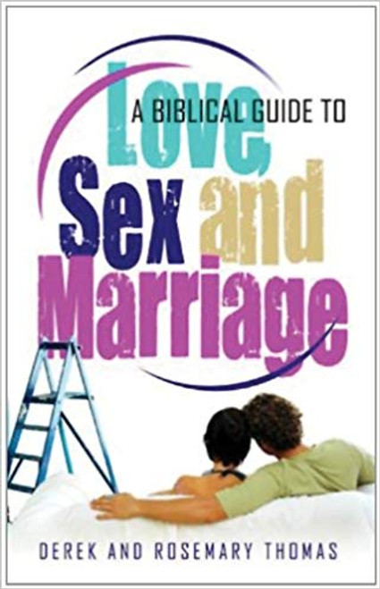 A Biblical Guide to Love, Sex and Marriage (Paperback)