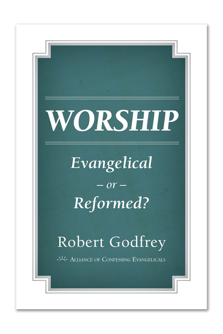 Worship: Evangelical or Reformed? (PDF Download)