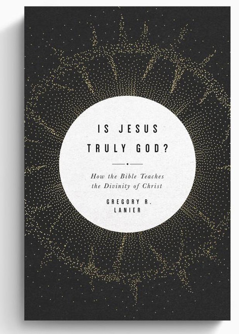 Is Jesus Truly God? How the Bible Teaches the Divinity of Christ (Paperback)