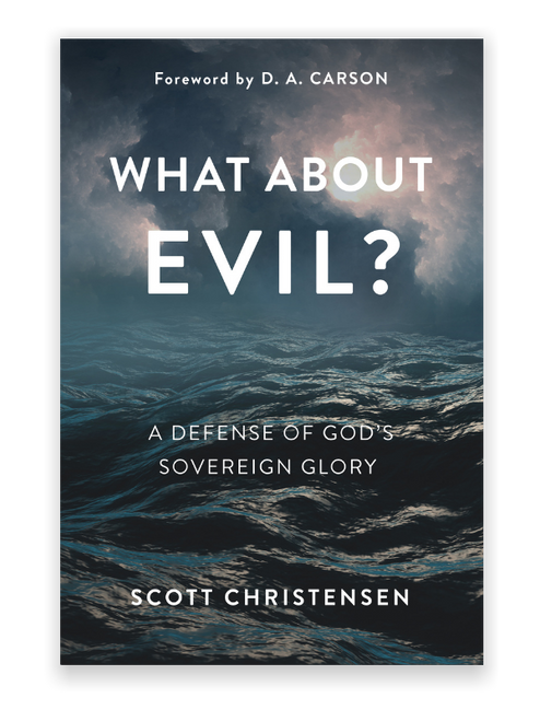 What about Evil? A Defense of God's Sovereign Glory