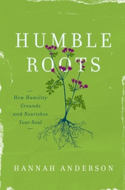 Humble Roots: How Humility Grounds and Nourishes Your Soul (Paperback)