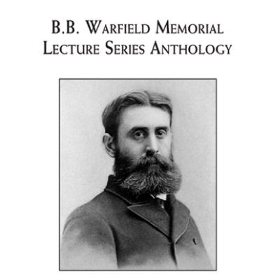 B. B. Warfield Memorial Lecture Series