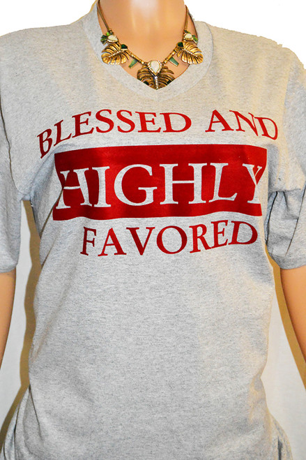 Blessed and Highly Favored Graphic TShirt Unisex