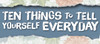 10 Things to Tell Yourself Everyday