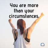 You are more than your circumstances.
