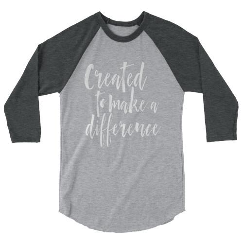 Created to Make a Difference 3/4 sleeve raglan shirt