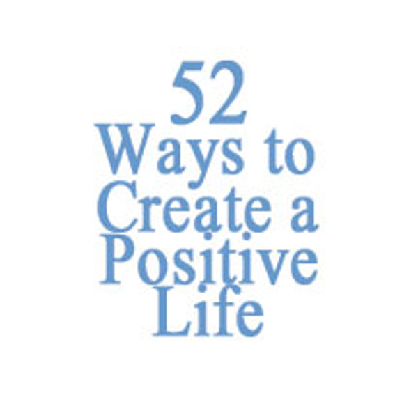 52 Ways to Create a Positive Life