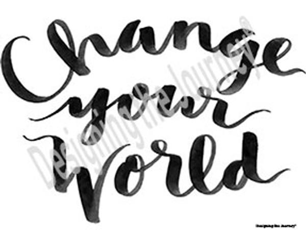 Change Your World 8 X 10