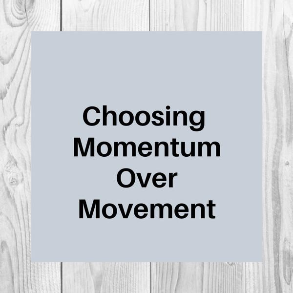 Choosing Momentum Over Movement.