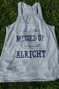 A little messed up but we're all alright - Racerback Tank - tank with quote