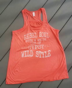 Rebel Soul with a whole lot of Gypsy Wild Style - Racerback Tank - Gypsy Soul - Rebel Soul