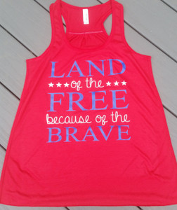 Land of the Free because of the Brave - Racerback Tank - Patriotic Tank Top - Womens Tanks