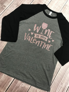 Wine is my Valentine Shirt - Wine Shirt  - Valentine - Womens Shirt
