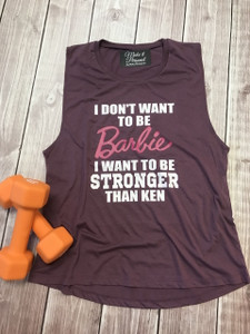 I DON'T WANT TO BE Barbie I WANT TO BE STRONGER THAN KEN