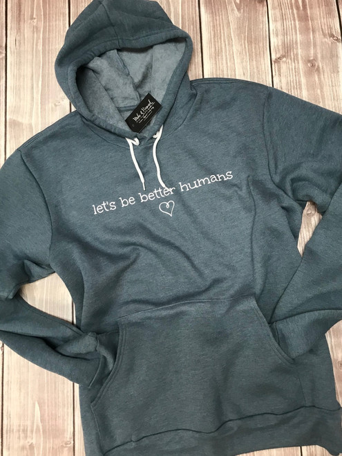 Be Better Humans - Inspirational Hoodie - Lets Be Better - Hoodie