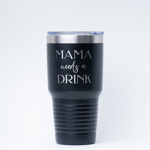 Mama Needs A Drink Engraved Tumbler