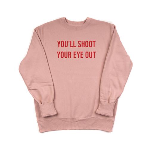 You'll Shoot Your Eye Out - Heavyweight Sweatshirt