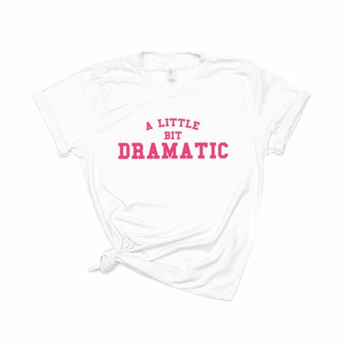 A Little Bit Dramatic - Tee