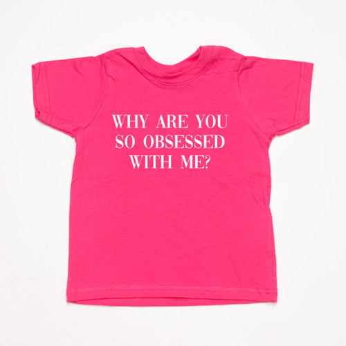 Why are you so obsessed with me? - Kids Tee