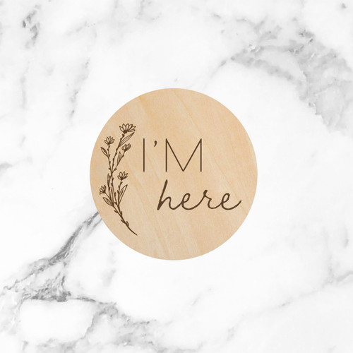 """(Blossom) I'm Here (Baby Announcement) - 5"""" Wooden Disc"""