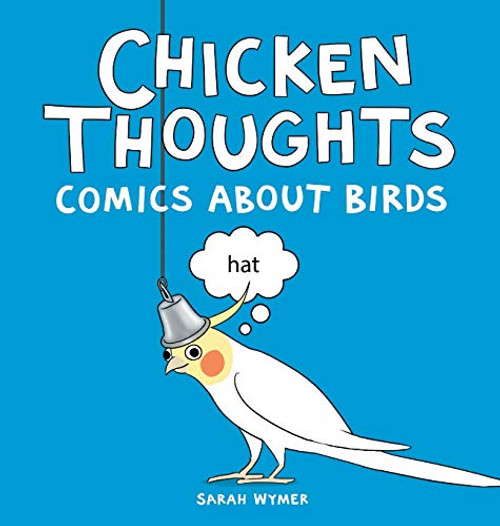 Chicken Thoughts Comics About Birds Sarah Wymer