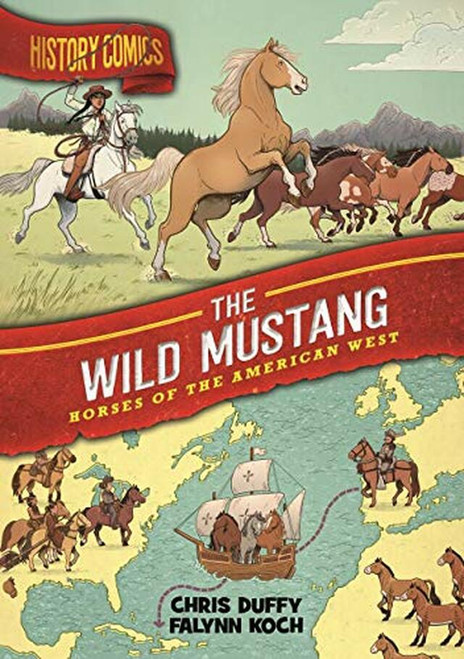 History Comics The Wild Mustang Horses of the American West HC