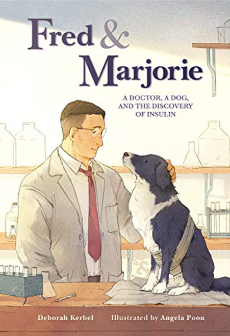 Fred & Marjorie: A Doctor, a Dog, and the Discovery of Insulin Deborah Kerbel