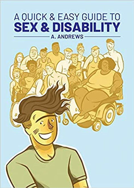 A Quick & Easy Guide to Sex & Disability A. Andrews