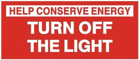HELP CONSERVE ENERGY TURN OFF THE