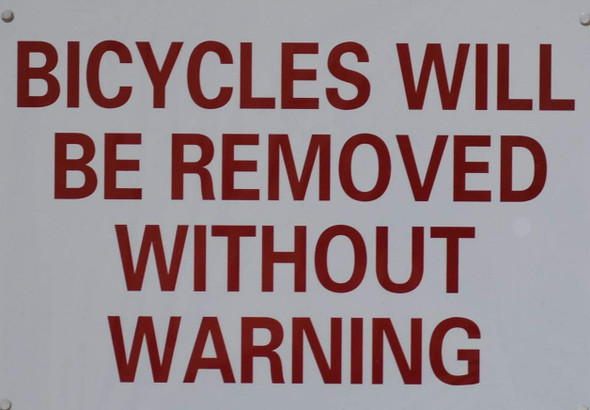 Bicycles Will BE Removed Without Warning SIGN
