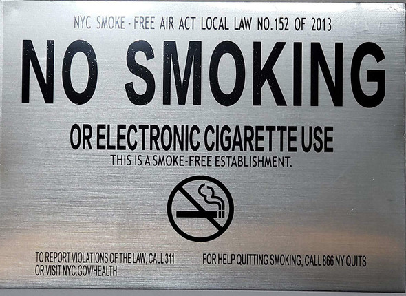 Sign NYC SMOKE- FREE ACT LOCAL LAW NO. 152 OF 2013 NO SMOKING OR ELECTRONIC CICARETTE USE THIS IS A SMOKE-FREE ESTABLISHMENT. TO REPORT VIOLATIONS OF THE LAW CALL 311 OR VISIT NYC.GOV/HEALTH FOR HELP QUITTING SMOKING, CALL 866 NY QUITS